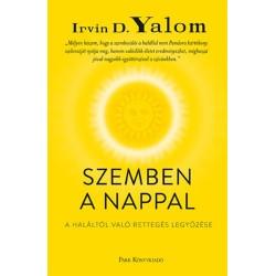 Irvin D. Yalom: Szemben a nappal - A haláltól való rettegés legyőzése