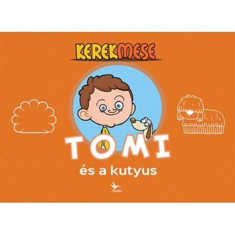 Vass Mónika, Tavaszi László Béla: KerekMese - Tomi és a kutyus