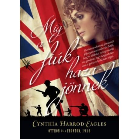 Cynthia Harrod-Eagles: Míg a fiúk hazajönnek - Otthon és a fronton, 1918