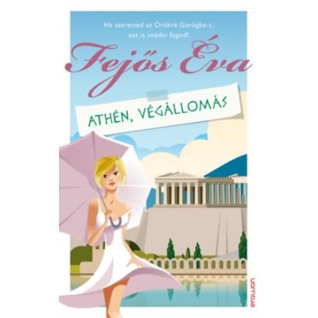 Fejős Éva: Athén, végállomás