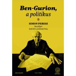 Peresz, Simon, Landau, David: Ben-Gurion, a politikus - Simon Peresz beszélget David Landauval
