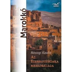 Bánszegi Katalin: Az ezeregyéjszaka meseországa - Marokkó