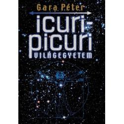 Gara Péter: Icuri Picuri Világegyetem - A jelenleg Ismert Univerzum kvantummechanikai modellje