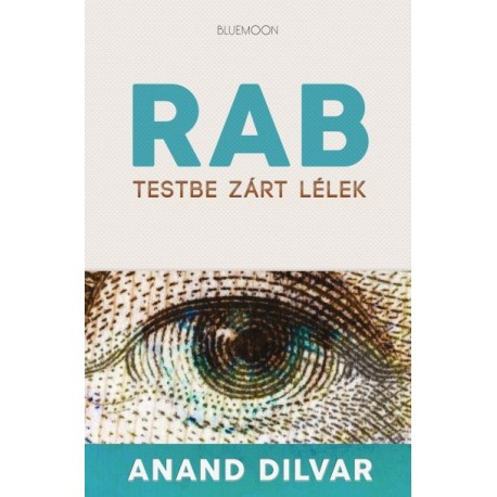 Anand Dilvar: Rab - Testbe zárt lélek