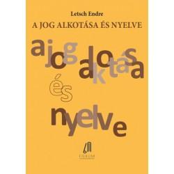 Letsch Endre: A jog alkotása és nyelve - Barangolás a legisztika és a lingvisztika világában