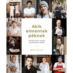 Beke Csilla: Akik elmentek péknek - Interjúk, fotók, receptek egy különleges világból