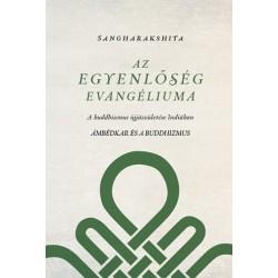 Sangharakshita: Az egyenlőség evangéliuma - A buddhizmus újjászületése Indiában - Ambédkar és a buddhizmus