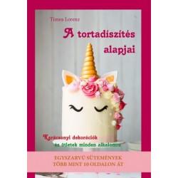 Tímea Lorenz: A tortadíszítés alapjai - Karácsonyi tortadekorációk és ötletek minden alkalomra