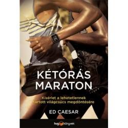 Ed Caesar: Kétórás maraton - Kísérlet a lehetetlennek tartott világcsúcs megdöntésére