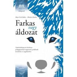 Major Zsolt Balázs - Mészáros Katalin: Farkas vagy áldozat - Gyakorlatközpontú kézikönyv pedagógusoknak