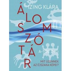 Izing Klára: Álomszótár A-tól Z-ig - Mit üzennek az éjszaka képei?