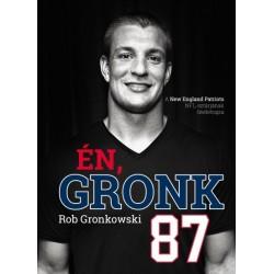 Rob Gronkowski - Bálint Mátyás: Én, Gronk - A New England Patriots NFL-sztárjának önéletrajza