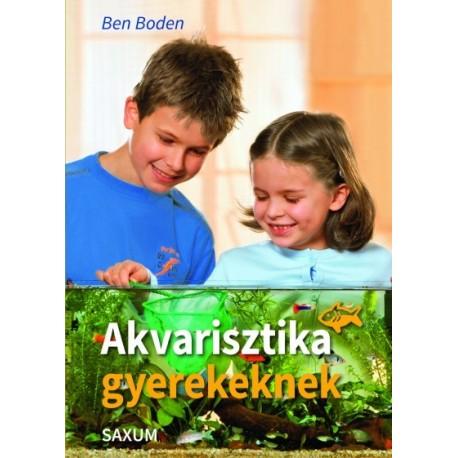 Ben Boden: Akvarisztika gyerekeknek