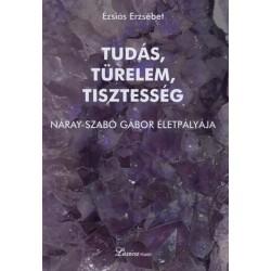 Ézsiás Erzsébet: Tudás, türelem, tisztesség - Náray-Szabó Gábor életpályája