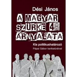 Dési János: A magyar szürke 48 árnyalata - Kis politikushatározó