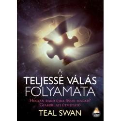 Teal Swan: A teljessé válás folyamata - Hogyan rakd újra össze magad?