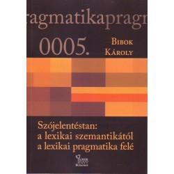 Bibok Károly: Szójelentéstan - a lexikai szemantikától a lexikai pragmatika felé