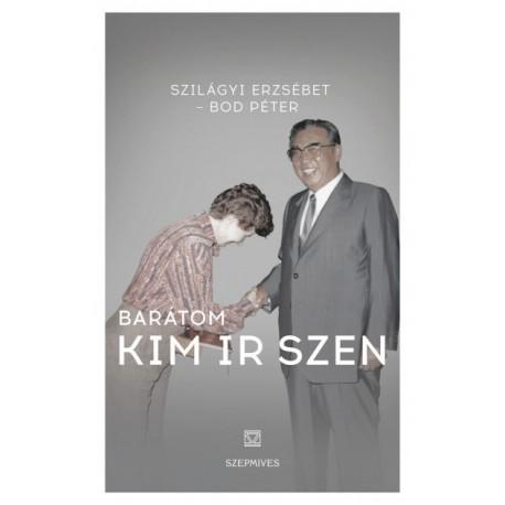 Bod Péter - Szilágyi-Herman Erzsébet: Barátom Kim Ir Szen