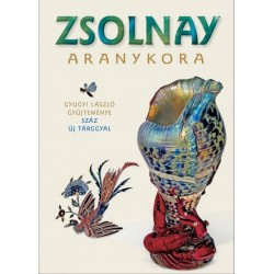 Csenkey Éva - Gyugyi László - Hárs Éva: Zsolnay aranykora - Gyugyi László gyűjteménye
