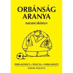 Farkasházy Tivadar - Para-Kovács Imre - Váncsa István: Az Orbánság aranya - Narancskönyv