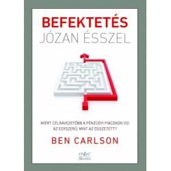 Ben Carlson: Befektetés józan ésszel - Miért célravezetőbb a pénzügyi piacokon (is) az egyszerű, mint az összetett?