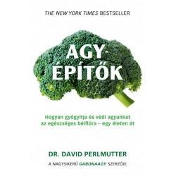 David Perlmutter: Agyépítők - Hogyan gyógyítja és védi agyunkat az egészséges bélflóra - egy életen át