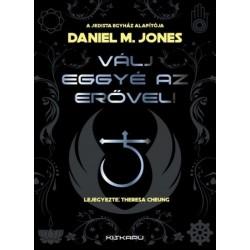Theresa Cheung - Daniel M. Jones: Válj eggyé az Erővel! - 9 lecke a Jedista Mesterré váláshoz