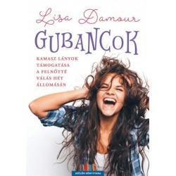 Lisa Damour: Gubancok - Kamasz lányok támogatása a felnőtté válás hét állomásán