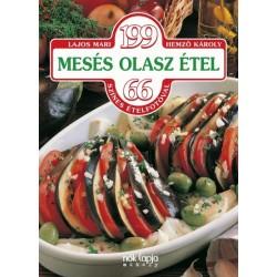 Lajos Mari: 199 mesés olasz étel - 66 színes ételfotóval