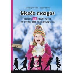 Ferencz Éva - Lukács Józsefné: Mesés mozgás - tél - Játékos téli mesés torna az óvodai élet mindennapjaira