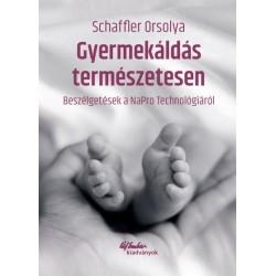 Schaffler Orsolya: Gyermekáldás természetesen - Beszélgetések a NaPro Technológiáról