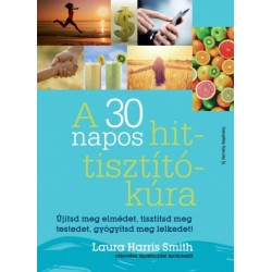 Laura Harris Smith: A 30 napos hit-tisztítókúra - Újítsd meg elmédet, tisztítsd meg testedet, gyógyítsd meg lelkedet!
