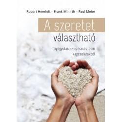 Robert Hemfelt - Paul Meier - Frank Minirth: A szeretet választható - Gyógyulás az egészségtelen kapcsolatokból
