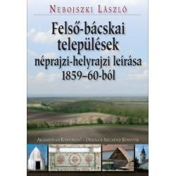 Nebojszki László: Felső-bácskai települések néprajzi-helyrajzi leírása 1859-60-ból