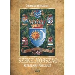 Hegedűs Imre János: Székelyország - Szerelmes földrajz (Második, javított és bővített kiadás)