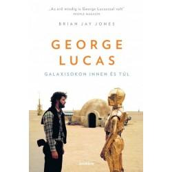 Brian Jay Jones: George Lucas - Galaxisokon innen és túl