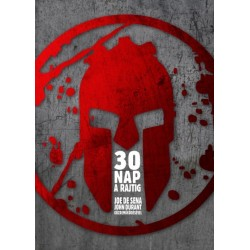 Joe De Sena - John Durant: 30 nap a rajtig - Dönts! Változtasd meg az elméd! Alakítsd át a tested! Állj készen!