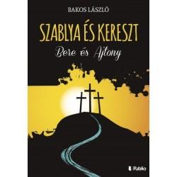 Bakos László: Szablya és kereszt - Bere és Ajtony