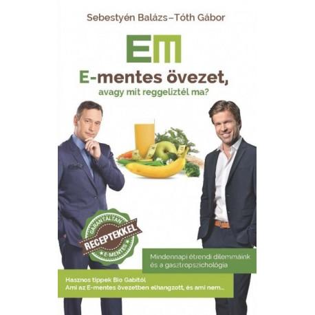 Sebestyén Balázs - Tóth Gábor: E-mentes övezet, avagy mit reggeliztél ma?
