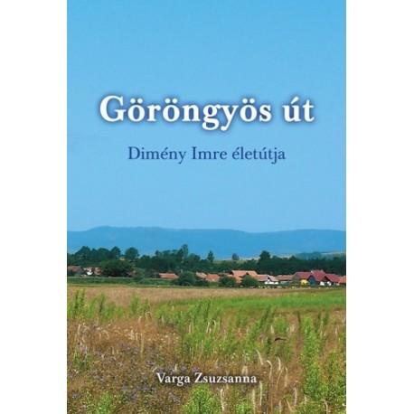 Varga Zsuzsa: Göröngyös út - Dimény Imre élete
