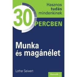 Lothar Seiwert: Munka és magánélet - Hasznos tudás mindenkinek 30 percben