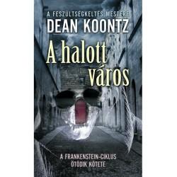 Dean R. Koontz: A halott város - A Frankenstein-ciklus ötödik kötete