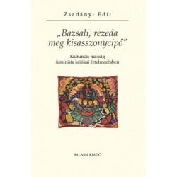 Zsadányi Edit: Bazsali, rezeda meg kisasszonycipő - Kulturális másság feminista kritikai értelmezésben