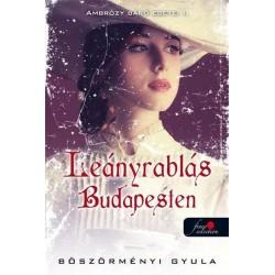 Böszörményi Gyula: Leányrablás Budapesten - Ambrózy báró esetei I. (puhatáblás)
