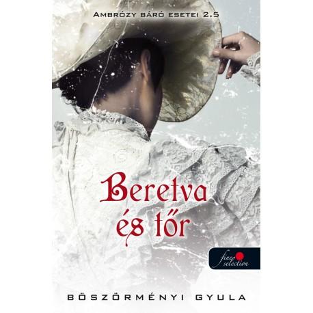 Böszörményi Gyula: Beretva és tőr - Ambrózy báró esetei 2,5