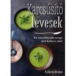 Kathryn Bruton: Karcsúsító levesek - 80 ínycskilandó leves 300 kalória alatt