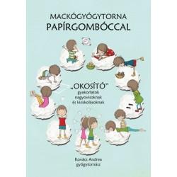 """Kovács Andrea: Mackógyógytorna papírgombóccal - """"Okosító"""" gyakorlatok nagyovisoknak és kisiskolásoknak"""