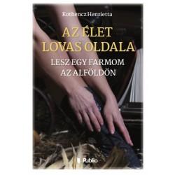 Kothencz Henrietta: Az élet lovas oldala - Lesz egy farmom az Alföldön