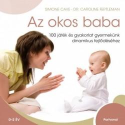 Simone Cave: Az okos baba - 100 játék és gyakorlat gyermekünk dinamikus fejlődéséhez