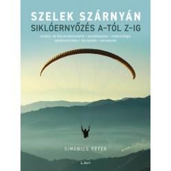 Simonics Péter: Szelek szárnyán - Siklóernyőzés A-tól Z-ig